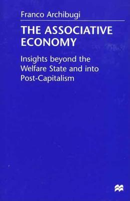 The Associative Economy: Insights Beyond the Welfare State and Into Post-Capitalism - Archibugi, Franco, Professor