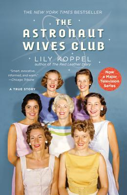 The Astronaut Wives Club: A True Story - Koppel, Lily