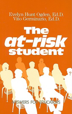 The At-Risk Student: Answers for Educators - Ogden, Evelyn Hunt, and Germinario, Vito