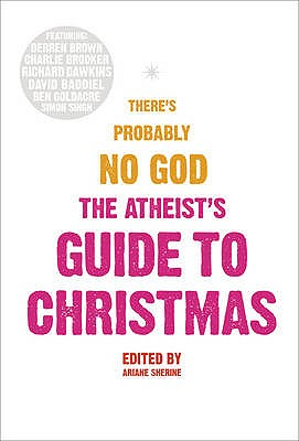 The Atheist's Guide to Christmas - Sherine, Ariane (Editor)
