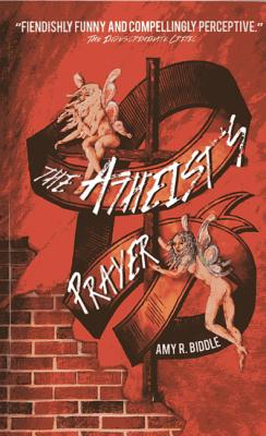 The Atheist's Prayer - Biddle, Amy R.