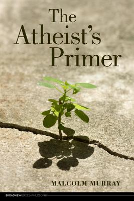 The Atheist's Primer - Murray, Malcolm
