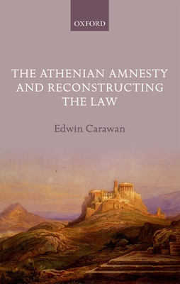 The Athenian Amnesty and Reconstructing the Law - Carawan, Edwin