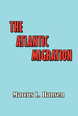The Atlantic Migration 1607-1860: A History of the Continuing Settlement of the United States - Hansen, Marcus Lee, and Schlesinger, Arthur Meier, Jr. (Editor)