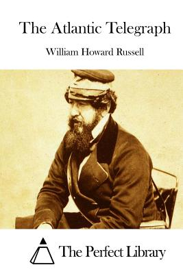 The Atlantic Telegraph - Russell, William Howard, Sir, and The Perfect Library (Editor)