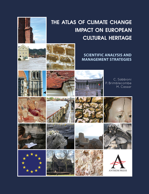 The Atlas of Climate Change Impact on European Cultural Heritage: Scientific Analysis and Management Strategies - Sabbioni, Cristina (Editor), and Brimblecombe, Peter (Editor), and Cassar, May (Editor)
