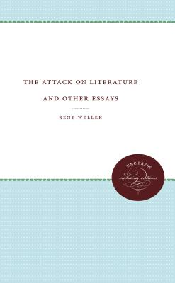 The Attack on Literature and Other Essays - Wellek, Rene, Professor