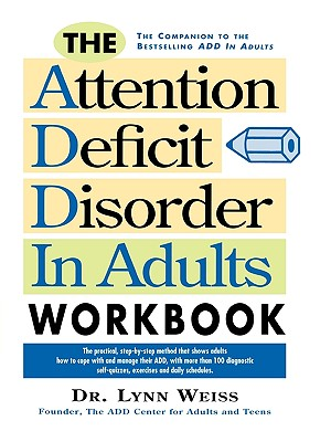 The Attention Deficit Disorder in Adults Workbook - Weiss, Lynn, Ph.D.