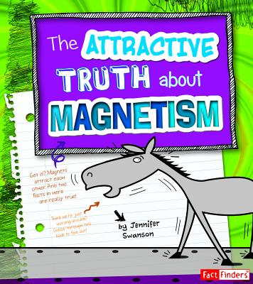 The Attractive Truth about Magnetism - Swanson, Jennifer Ann, and Bodzin, Alec M (Consultant editor)