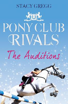 The Auditions (Pony Club Rivals, Book 1) - Gregg, Stacy