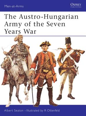 The Austro-Hungarian Army of the Seven Years War - Seaton, Albert
