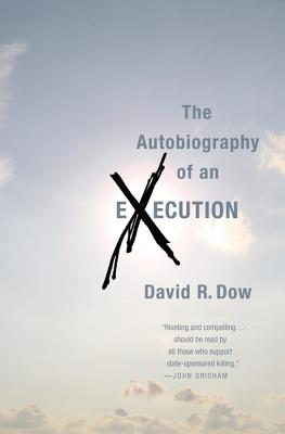 The Autobiography of an Execution - Dow, David R