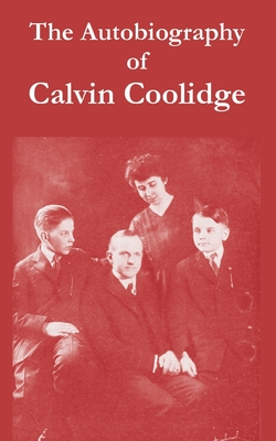The Autobiography of Calvin Coolidge - Coolidge, Calvin