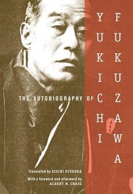 The Autobiography of Yukichi Fukuzawa - Fukuzawa, Yukichi, and Kiyooka, Eiikchi, Professor (Translated by), and Craig, Albert (Foreword by)