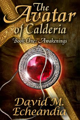 The Avatar of Calderia: Book 1: Awakenings - Echeandia, David M