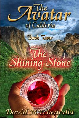The Avatar of Calderia: Book Two: The Shining Stone - Echeandia, David M