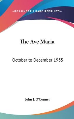 The Ave Maria: October to December 1935 - O'Conner, John J (Editor)