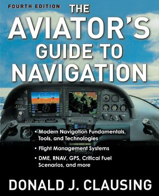 The Aviator's Guide to Navigation - Clausing, Donald J