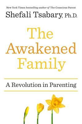 The Awakened Family: A Revolution in Parenting - Tsabary, Shefali, Dr., PhD