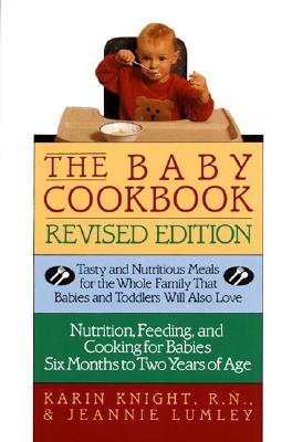 The Baby Cookbook, Revised Edition: Tasty and Nutritious Meals for the Whole Family That Babies and Toddlers Will Also Love - Lumley, Jeannie, and Knight, Karin