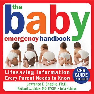 The Baby Emergency Handbook: Lifesaving Iinformation Every Parent Needs to Know - Shapiro, Lawrence E, PhD, and Jablow, Richard, MD, and Holmes, Julia