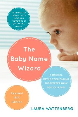 The Baby Name Wizard, 2019 Revised 4th Edition: A Magical Method for Finding the Perfect Name for Your Baby - Wattenberg, Laura