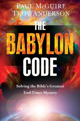 The Babylon Code: Solving the Bible's Greatest End-Times Mystery - McGuire, Paul, and Anderson, Troy