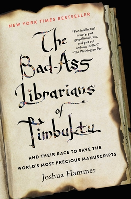 The Bad-Ass Librarians of Timbuktu and Their Race to Save the World's Most Precious Manuscripts - Hammer, Joshua