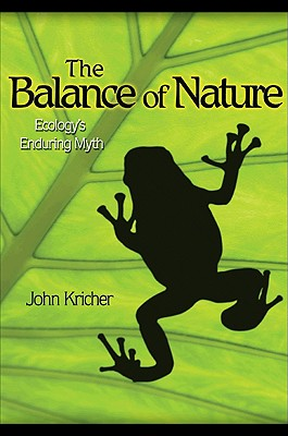 The Balance of Nature: Ecology's Enduring Myth - Kricher, John