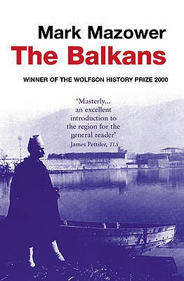 The Balkans: From the End of Byzantium to the Present Day - Mazower, Mark