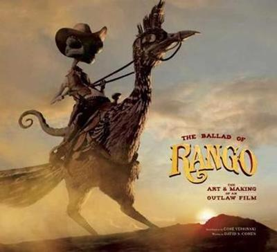 The Ballad of Rango: The Art & Making of an Outlaw Film - Cohen, David S, and Verbinski, Gore (Introduction by)