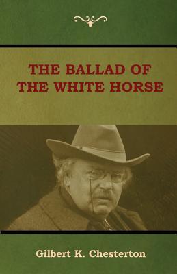 The Ballad of the White Horse - Chesterton, Gilbert K
