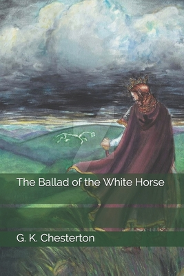 The Ballad of the White Horse - Chesterton, G K