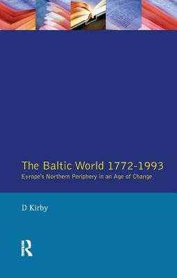 The Baltic World 1772-1993: Europe's Northern Periphery in an Age of Change - Kirby, D.