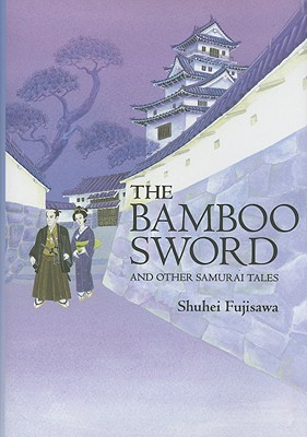 The Bamboo Sword: And Other Samurai Tales - Fujisawa, Shuhei