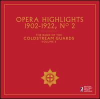The Band of the Coldstream Guards, Vol. 5: Opera Highlights 1902-1922, No. 2 - Band of Coldstream Guards