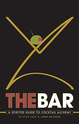 The Bar: A Spirited Guide to Cocktail Alchemy - Said, Oliver, and Mellgren, James