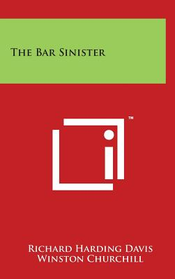 The Bar Sinister - Davis, Richard Harding, and Churchill, Winston S, Sir (Introduction by)