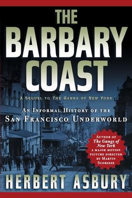 The Barbary Coast: An Informal History of the San Francisco Underworld - Asbury, Herbert