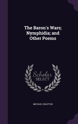 The Baron's Wars; Nymphidia; And Other Poems - Drayton, Michael