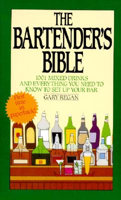 The Bartender's Bible: 1001 Mixed Drinks and Everything You Need to Know to Set Up Your Bar - Regan, Gary