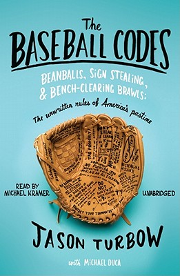 The Baseball Codes: Beanballs, Sign Stealing, & Bench-Clearing Brawls: The Unwritten Rules of America's Pastime - Turbow, Jason, and Duca, Michael (Contributions by), and Kramer, Michael (Read by)