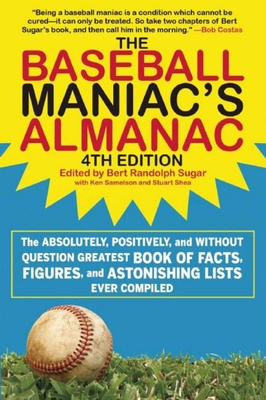 The Baseball Maniac?s Almanac: The Absolutely, Positively, and Without Question Greatest Book of Facts, Figures, and Astonishing Lists Ever Compiled - Sugar, Bert Randolph (Editor)