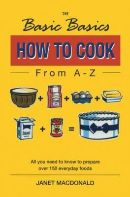 The Basic Basics: How to Cook from A-Z - MacDonald, Janet