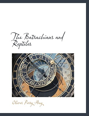 The Batrachians and Reptiles - Hay, Oliver Perry