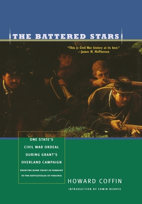 The Battered Stars: One State's Civil War Ordeal During Grant's Overland Campaign: From the Home Front in Vermont to the Battlefields of Virginia - Coffin, Howard, and Bearss, Edwin C (Foreword by)