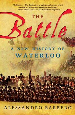 The Battle: A New History of Waterloo - Barbero, Alessandro, and Cullen, John (Translated by)