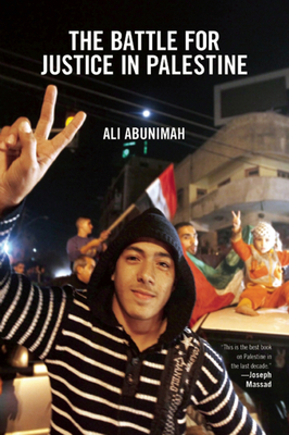 The Battle for Justice in Palestine: The Case for a Single Democratic State in Palestine - Abunimah, Ali