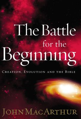 The Battle for the Beginning - MacArthur, John F, Dr., Jr.
