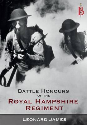 The Battle Honours of the Royal Hampshire Regiment - James, Leonard